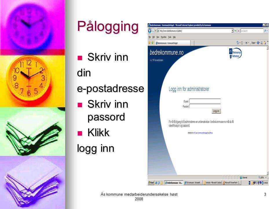 Ås kommune medarbeiderundersøkelse høst 2008 3 Pålogging Skriv inn Skriv inndine-postadresse Skriv inn passord Skriv inn passord Klikk Klikk logg inn