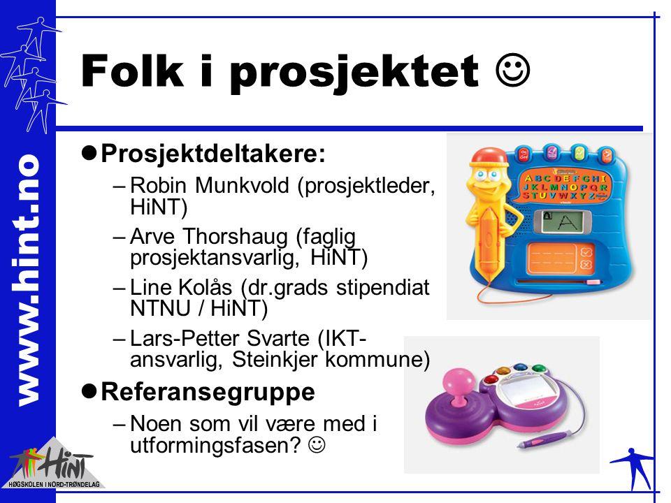 www.hint.no Folk i prosjektet lProsjektdeltakere: –Robin Munkvold (prosjektleder, HiNT) –Arve Thorshaug (faglig prosjektansvarlig, HiNT) –Line Kolås (dr.grads stipendiat NTNU / HiNT) –Lars-Petter Svarte (IKT- ansvarlig, Steinkjer kommune) lReferansegruppe –Noen som vil være med i utformingsfasen