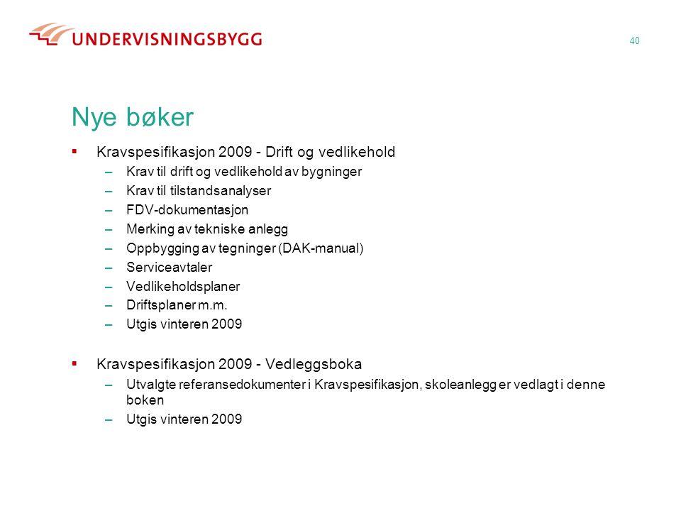 Nye bøker  Kravspesifikasjon 2009 - Drift og vedlikehold –Krav til drift og vedlikehold av bygninger –Krav til tilstandsanalyser –FDV-dokumentasjon –