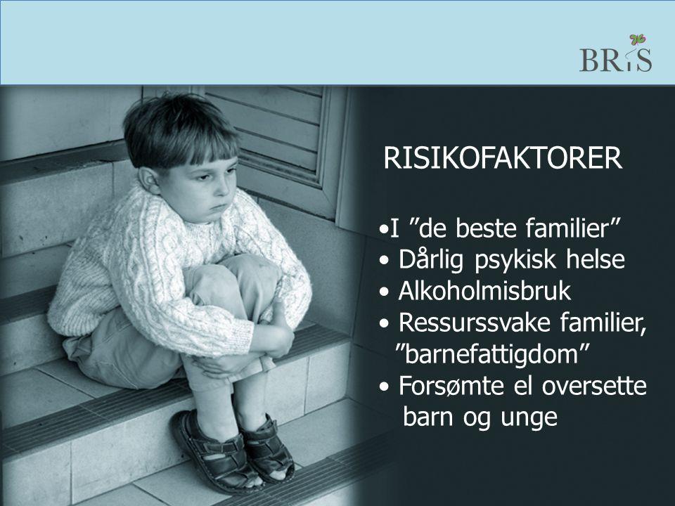 "RISIKOFAKTORER I ""de beste familier"" Dårlig psykisk helse Alkoholmisbruk Ressurssvake familier, ""barnefattigdom"" Forsømte el oversette barn og unge"