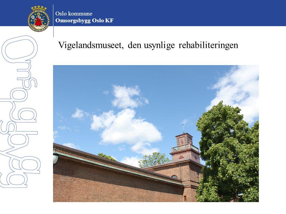 Oslo kommune Omsorgsbygg Oslo KF Vigelandsmuseet, den usynlige rehabiliteringen