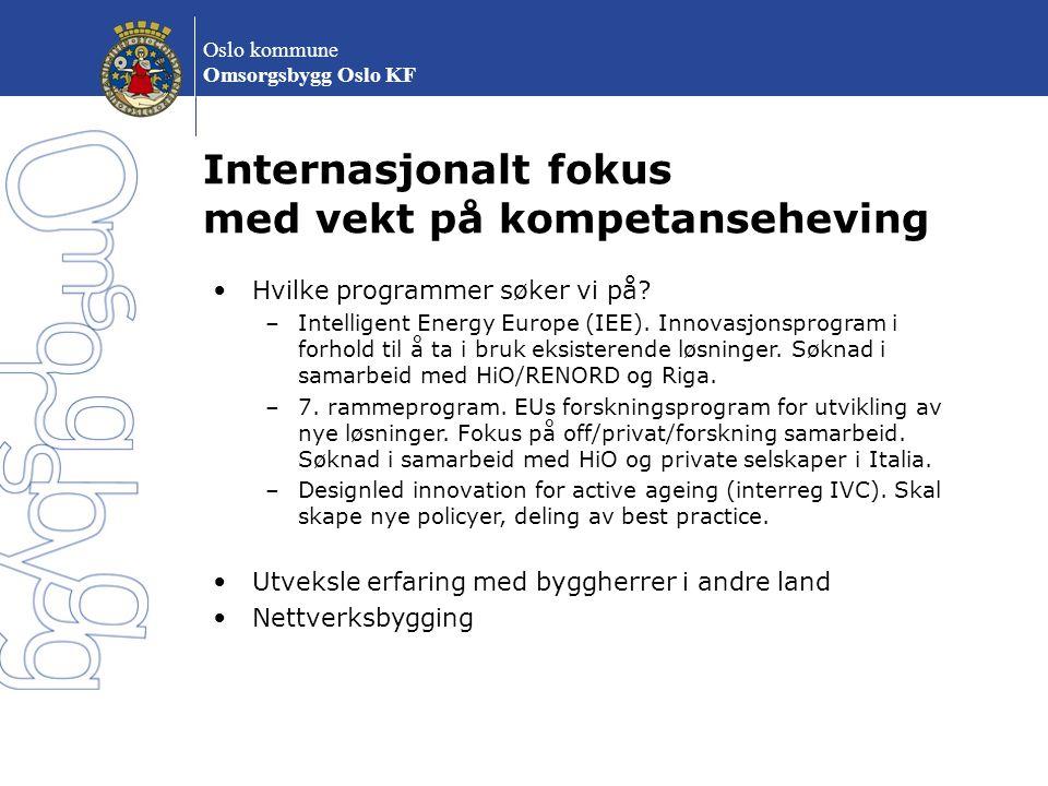Oslo kommune Omsorgsbygg Oslo KF Internasjonalt fokus med vekt på kompetanseheving Hvilke programmer søker vi på.