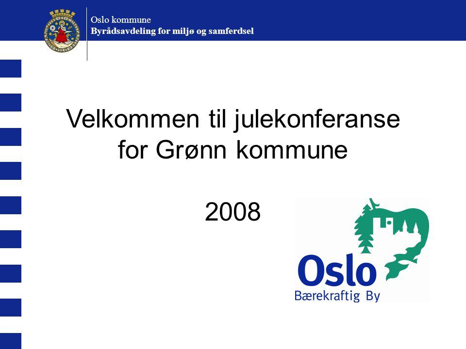 Velkommen til julekonferanse for Grønn kommune 2008 Oslo kommune Byrådsavdeling for miljø og samferdsel