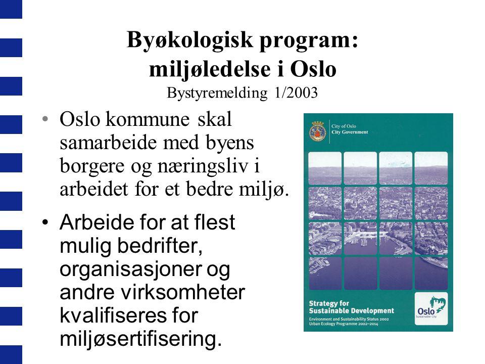 Byøkologisk program: miljøledelse i Oslo Bystyremelding 1/2003 Oslo kommune skal samarbeide med byens borgere og næringsliv i arbeidet for et bedre mi