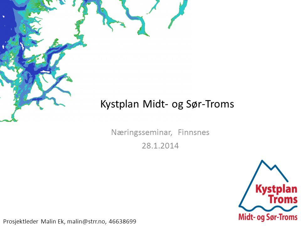 Kystplan Midt- og Sør-Troms Næringsseminar, Finnsnes 28.1.2014 Prosjektleder Malin Ek, malin@strr.no, 46638699