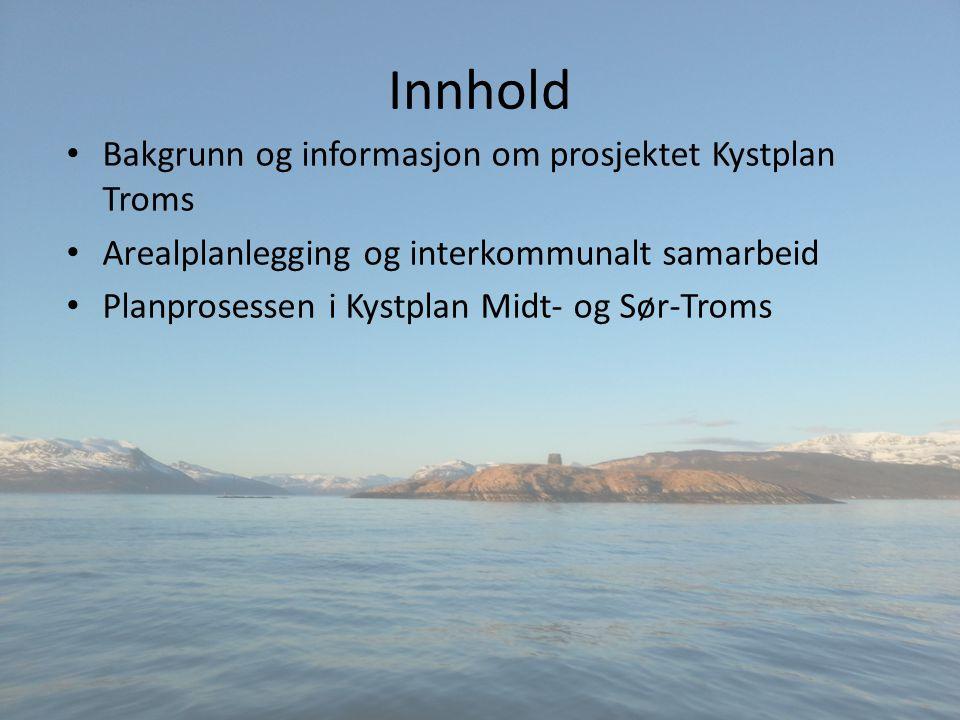 Innhold Bakgrunn og informasjon om prosjektet Kystplan Troms Arealplanlegging og interkommunalt samarbeid Planprosessen i Kystplan Midt- og Sør-Troms