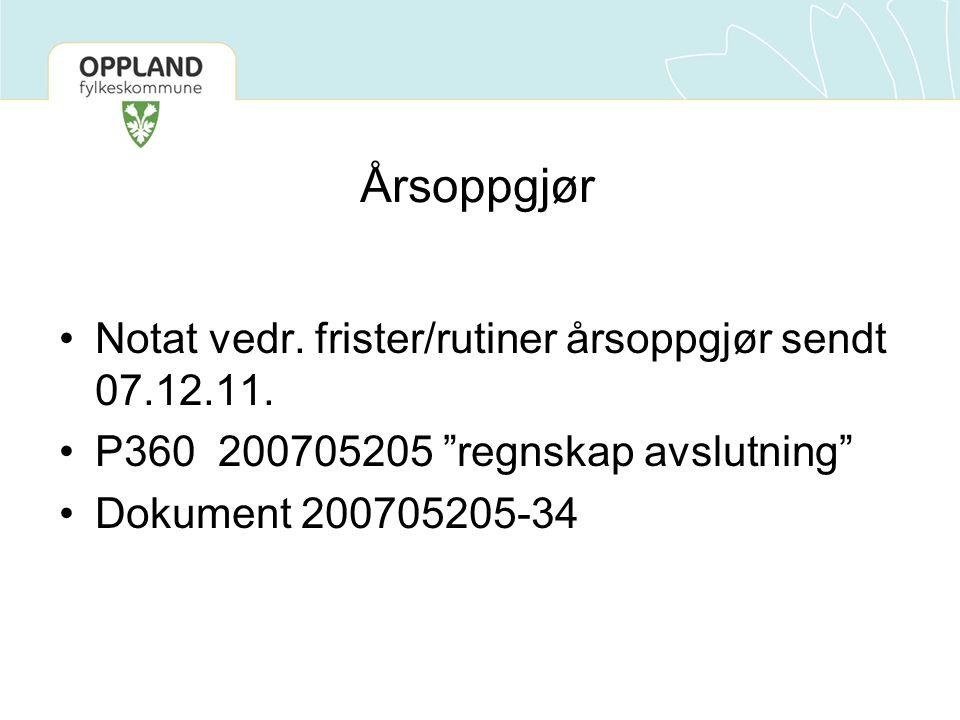 """Årsoppgjør Notat vedr. frister/rutiner årsoppgjør sendt 07.12.11. P360 200705205 """"regnskap avslutning"""" Dokument 200705205-34"""
