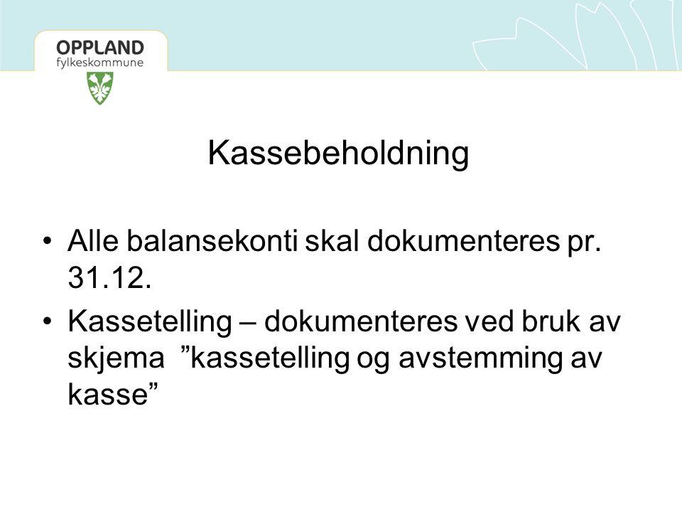 """Kassebeholdning Alle balansekonti skal dokumenteres pr. 31.12. Kassetelling – dokumenteres ved bruk av skjema """"kassetelling og avstemming av kasse"""""""