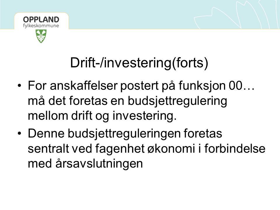 Drift-/investering(forts) For anskaffelser postert på funksjon 00… må det foretas en budsjettregulering mellom drift og investering. Denne budsjettreg