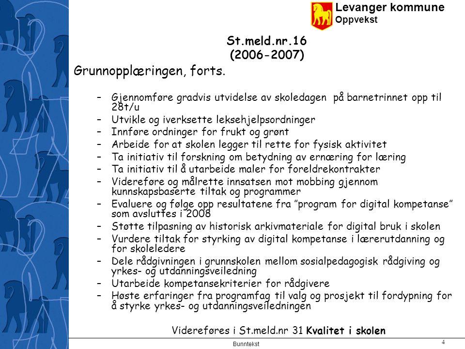Levanger kommune Oppvekst Bunntekst 5 St.meld.nr.16 (2006-2007) Kompetente førskolelærere og lærere Det er ikke mulig å realisere målsettingen om mer sosial utjevning uten dyktige førskolelærere og lærere.