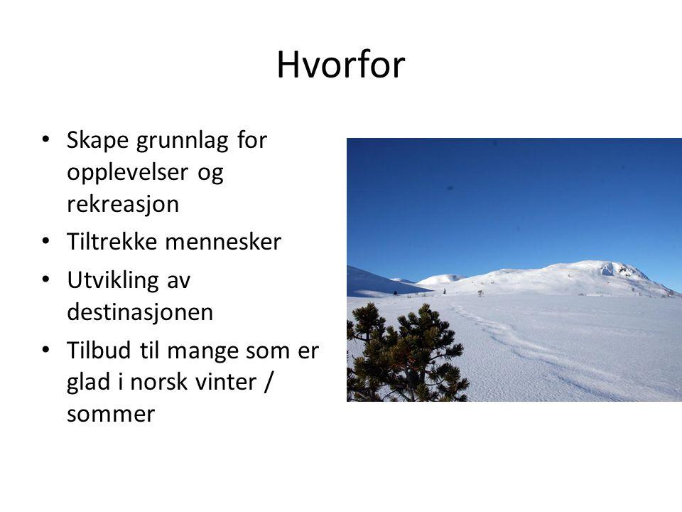 Hvorfor Skape grunnlag for opplevelser og rekreasjon Tiltrekke mennesker Utvikling av destinasjonen Tilbud til mange som er glad i norsk vinter / somm