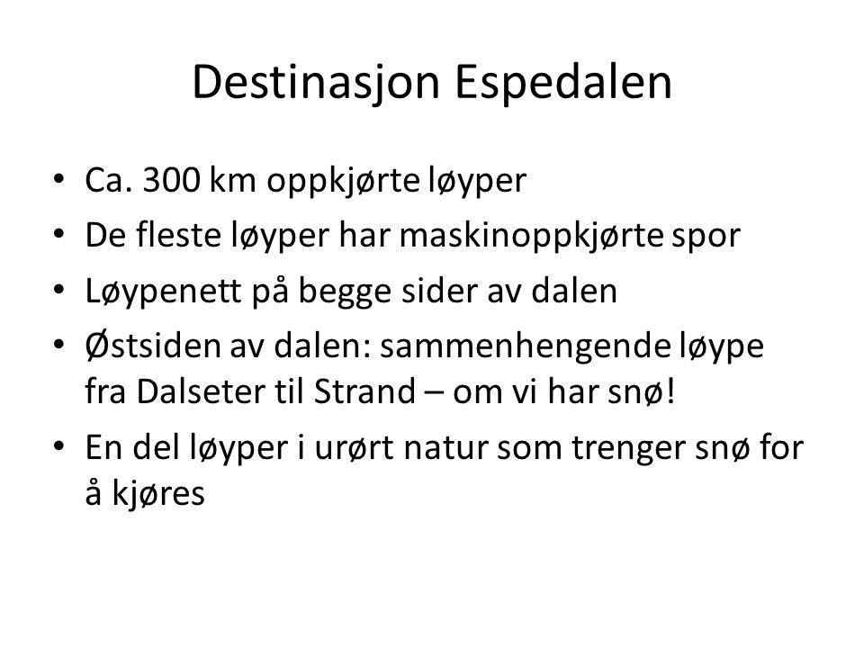 Destinasjon Espedalen Ca. 300 km oppkjørte løyper De fleste løyper har maskinoppkjørte spor Løypenett på begge sider av dalen Østsiden av dalen: samme