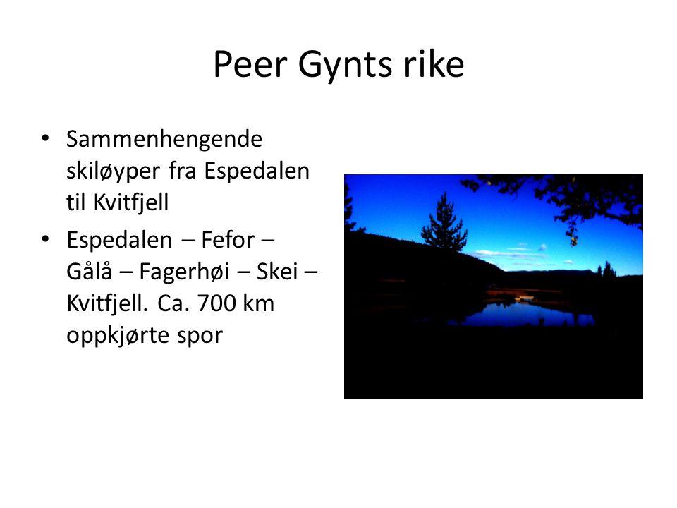 Peer Gynts rike Sammenhengende skiløyper fra Espedalen til Kvitfjell Espedalen – Fefor – Gålå – Fagerhøi – Skei – Kvitfjell. Ca. 700 km oppkjørte spor