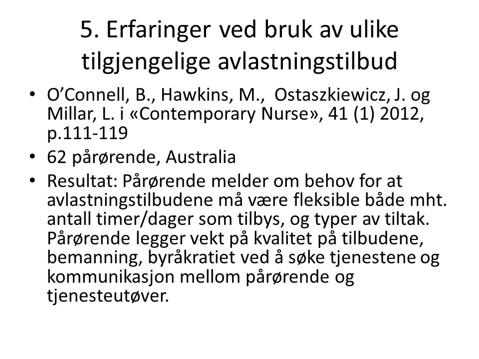 5. Erfaringer ved bruk av ulike tilgjengelige avlastningstilbud O'Connell, B., Hawkins, M., Ostaszkiewicz, J. og Millar, L. i «Contemporary Nurse», 41
