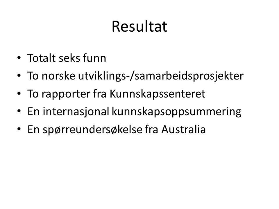 Resultat Totalt seks funn To norske utviklings-/samarbeidsprosjekter To rapporter fra Kunnskapssenteret En internasjonal kunnskapsoppsummering En spørreundersøkelse fra Australia