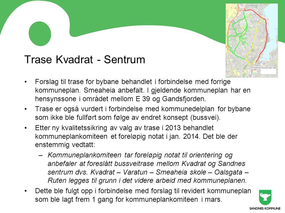 Trase Kvadrat - Sentrum Forslag til trase for bybane behandlet i forbindelse med forrige kommuneplan. Smeaheia anbefalt. I gjeldende kommuneplan har e