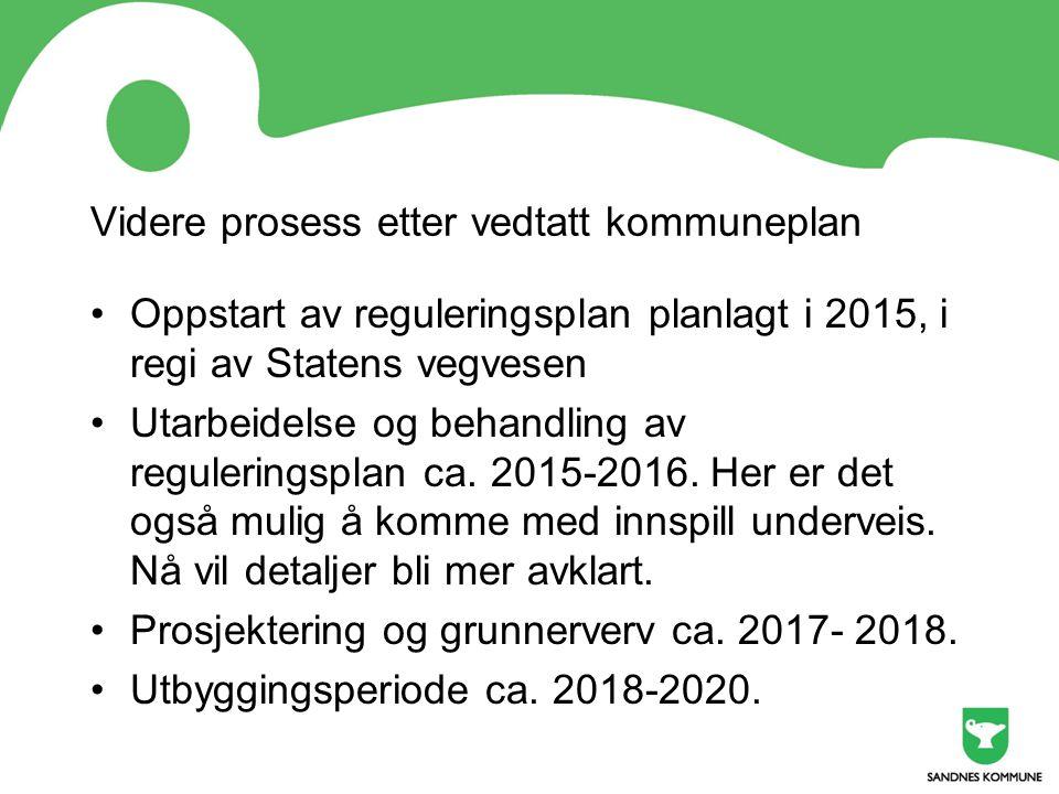 Videre prosess etter vedtatt kommuneplan Oppstart av reguleringsplan planlagt i 2015, i regi av Statens vegvesen Utarbeidelse og behandling av reguler