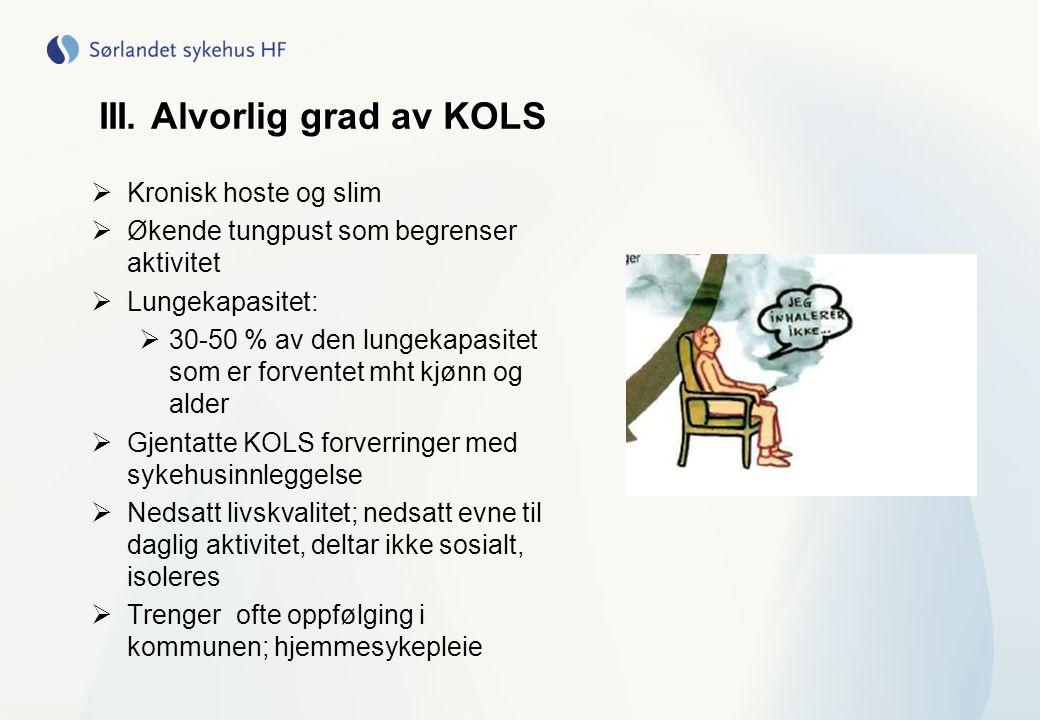 III. Alvorlig grad av KOLS  Kronisk hoste og slim  Økende tungpust som begrenser aktivitet  Lungekapasitet:  30-50 % av den lungekapasitet som er