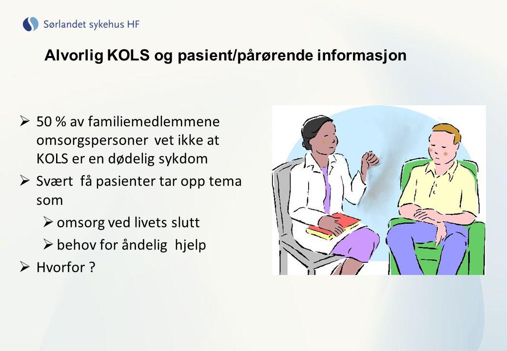 Alvorlig KOLS og pasient/pårørende informasjon  50 % av familiemedlemmene omsorgspersoner vet ikke at KOLS er en dødelig sykdom  Svært få pasienter