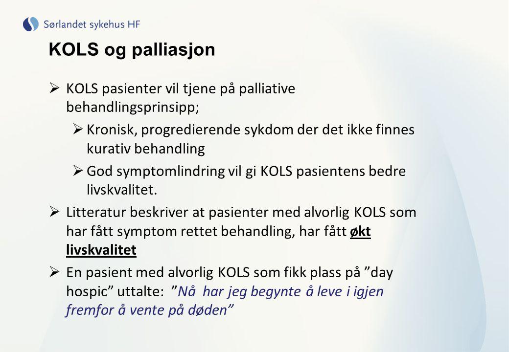 KOLS og palliasjon  KOLS pasienter vil tjene på palliative behandlingsprinsipp;  Kronisk, progredierende sykdom der det ikke finnes kurativ behandli