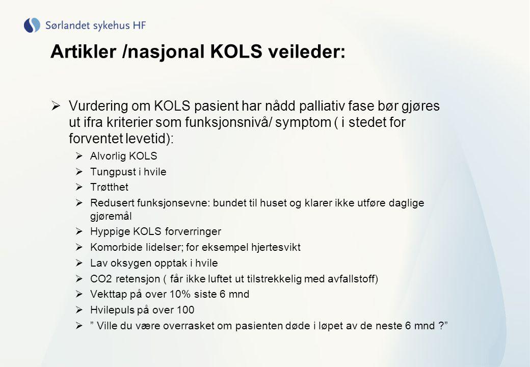 Artikler /nasjonal KOLS veileder:  Vurdering om KOLS pasient har nådd palliativ fase bør gjøres ut ifra kriterier som funksjonsnivå/ symptom ( i sted