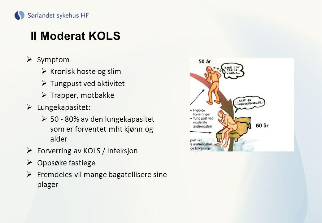II Moderat KOLS  Symptom  Kronisk hoste og slim  Tungpust ved aktivitet  Trapper, motbakke  Lungekapasitet:  50 - 80% av den lungekapasitet som