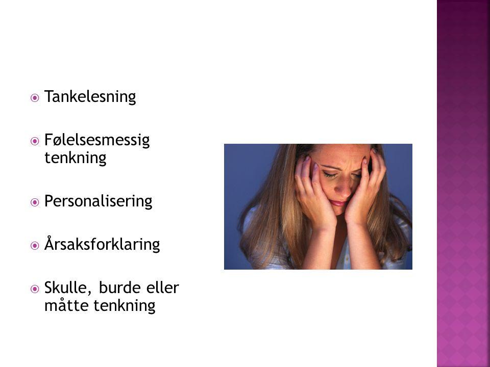  Tankelesning  Følelsesmessig tenkning  Personalisering  Årsaksforklaring  Skulle, burde eller måtte tenkning