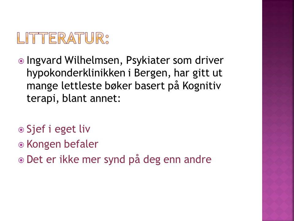  Ingvard Wilhelmsen, Psykiater som driver hypokonderklinikken i Bergen, har gitt ut mange lettleste bøker basert på Kognitiv terapi, blant annet:  S