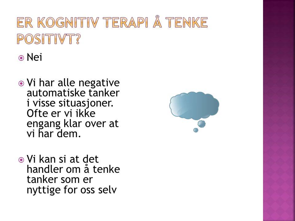  Nei  Vi har alle negative automatiske tanker i visse situasjoner. Ofte er vi ikke engang klar over at vi har dem.  Vi kan si at det handler om å t