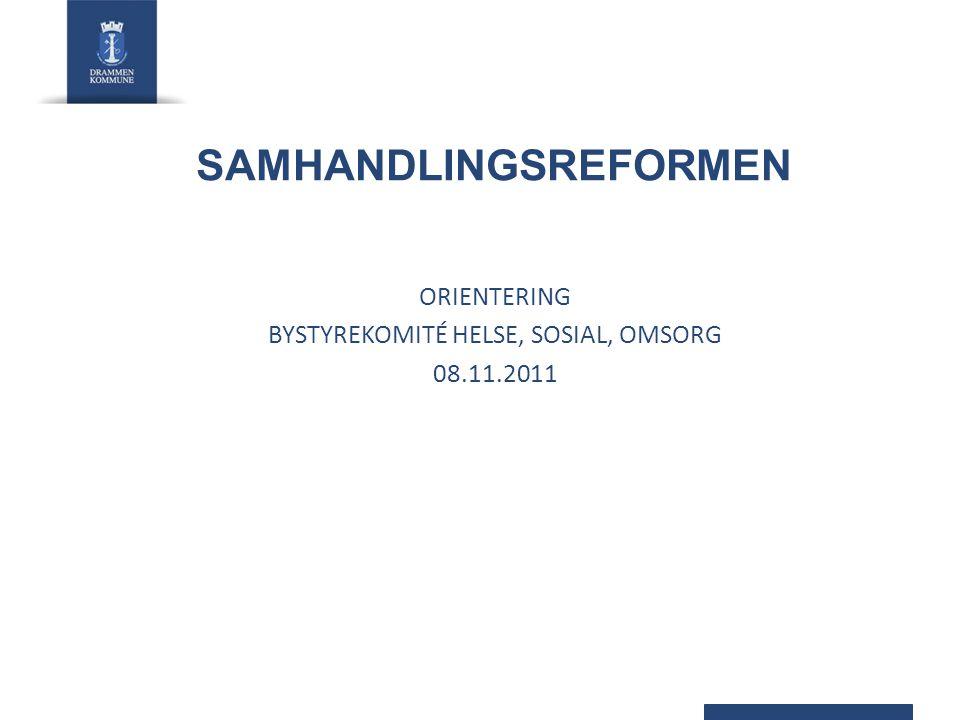 SAMHANDLINGSREFORMEN ORIENTERING BYSTYREKOMITÉ HELSE, SOSIAL, OMSORG 08.11.2011