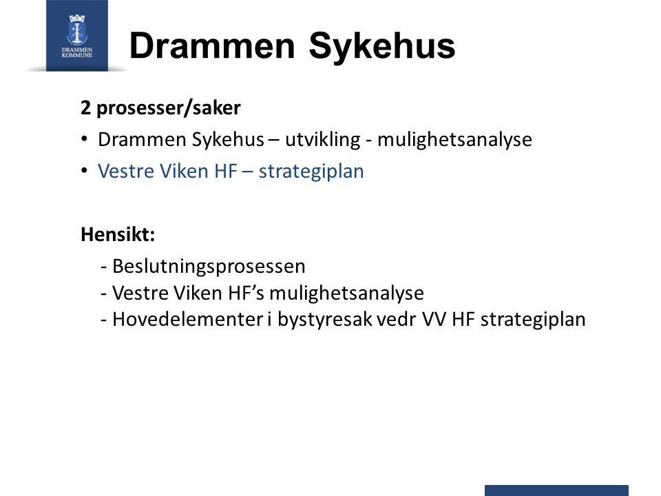2 prosesser/saker Drammen Sykehus – utvikling - mulighetsanalyse Vestre Viken HF – strategiplan Hensikt: - Beslutningsprosessen - Vestre Viken HF's mu