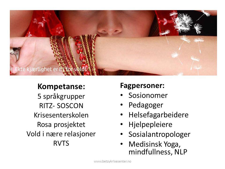 Kompetanse: 5 språkgrupper RITZ- SOSCON Krisesenterskolen Rosa prosjektet Vold i nære relasjoner RVTS Fagpersoner: Sosionomer Pedagoger Helsefagarbeidere Hjelpepleiere Sosialantropologer Medisinsk Yoga, mindfullness, NLP www.betzykrisesenter.no