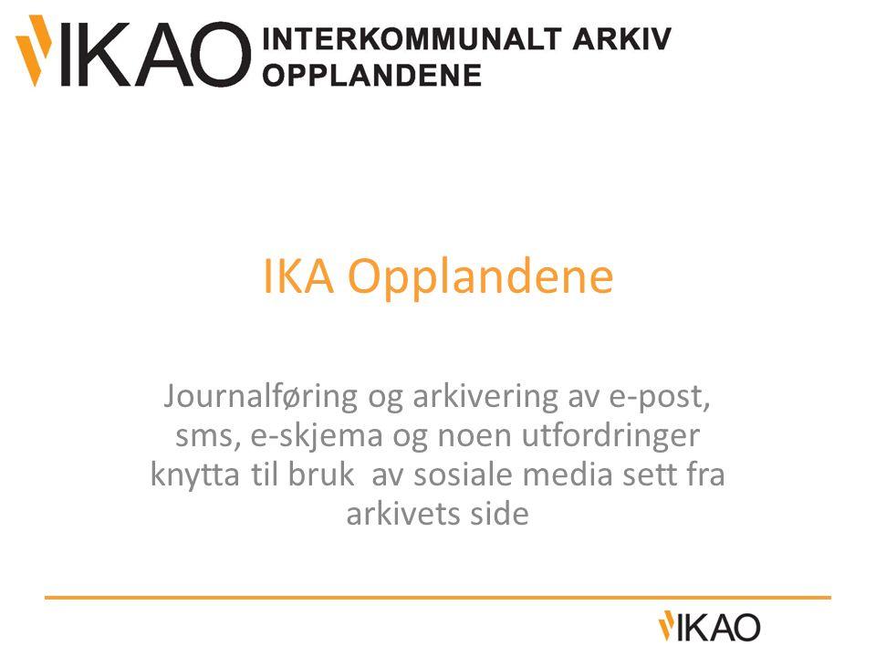 IKA Opplandene Journalføring og arkivering av e-post, sms, e-skjema og noen utfordringer knytta til bruk av sosiale media sett fra arkivets side