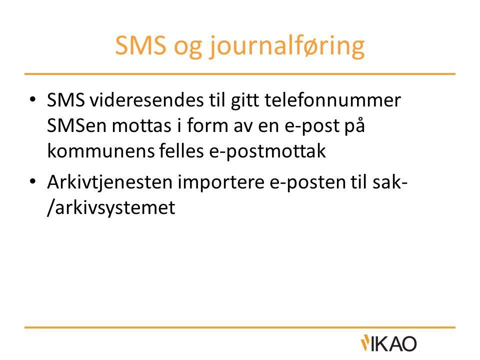 SMS og journalføring SMS videresendes til gitt telefonnummer SMSen mottas i form av en e-post på kommunens felles e-postmottak Arkivtjenesten importer