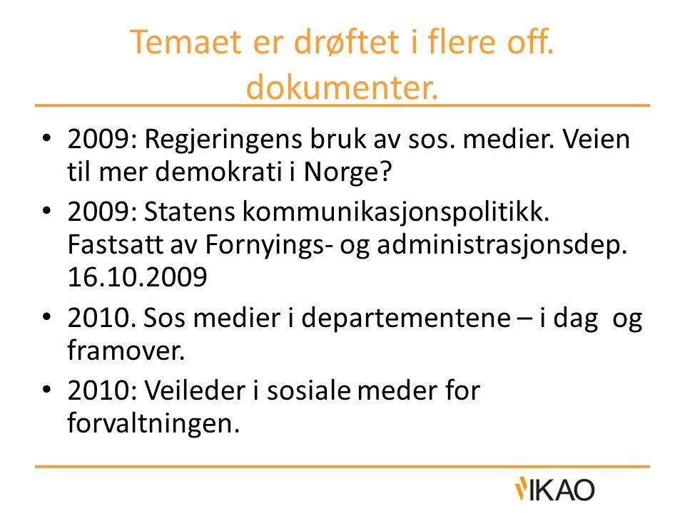 Temaet er drøftet i flere off. dokumenter. 2009: Regjeringens bruk av sos. medier. Veien til mer demokrati i Norge? 2009: Statens kommunikasjonspoliti