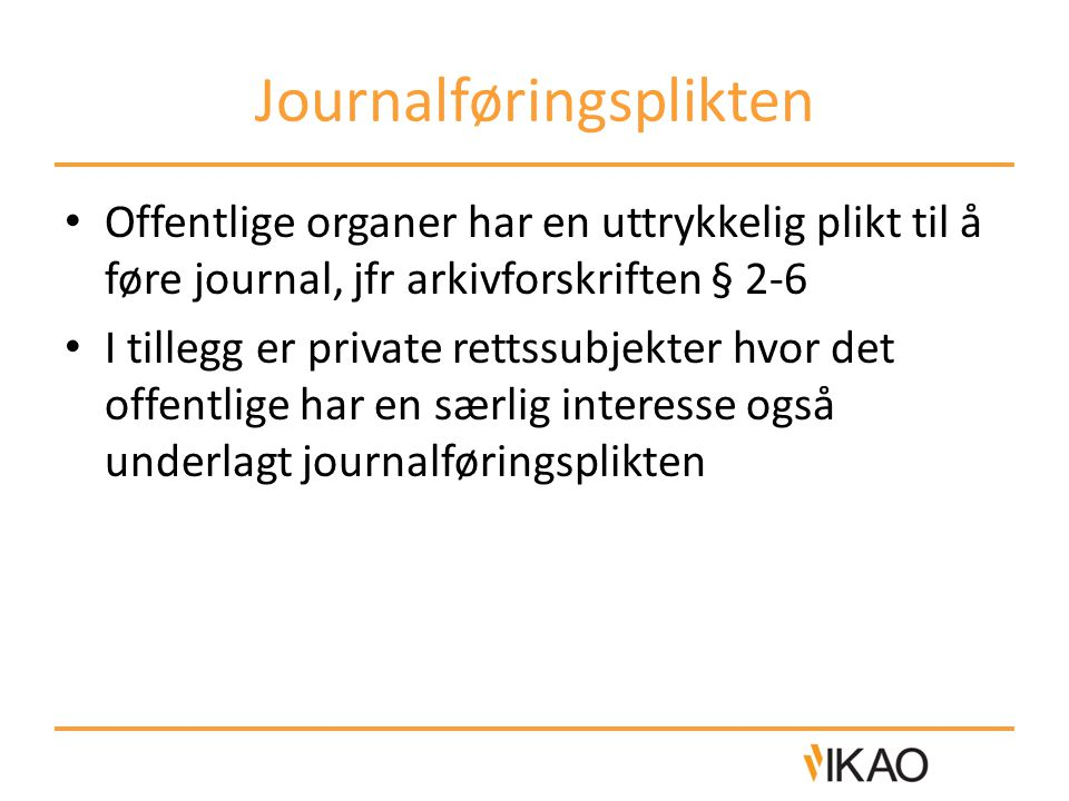 Journalføringsplikten Offentlige organer har en uttrykkelig plikt til å føre journal, jfr arkivforskriften § 2-6 I tillegg er private rettssubjekter h
