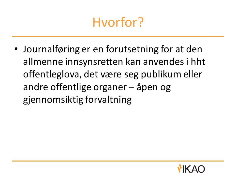Hvorfor? Journalføring er en forutsetning for at den allmenne innsynsretten kan anvendes i hht offentleglova, det være seg publikum eller andre offent