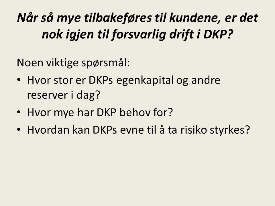 Når så mye tilbakeføres til kundene, er det nok igjen til forsvarlig drift i DKP? Noen viktige spørsmål: Hvor stor er DKPs egenkapital og andre reserv