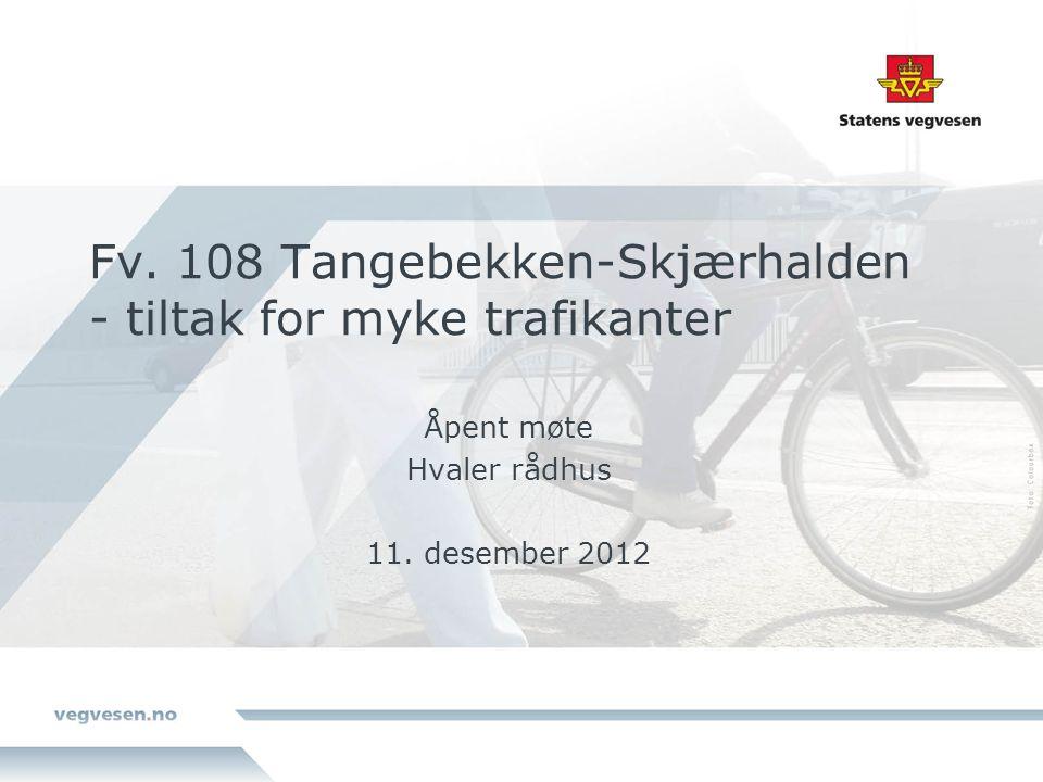 Fv. 108 Tangebekken-Skjærhalden - tiltak for myke trafikanter Åpent møte Hvaler rådhus 11.