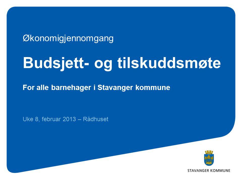 Budsjett- og tilskuddsmøte For alle barnehager i Stavanger kommune Uke 8, februar 2013 – Rådhuset Økonomigjennomgang