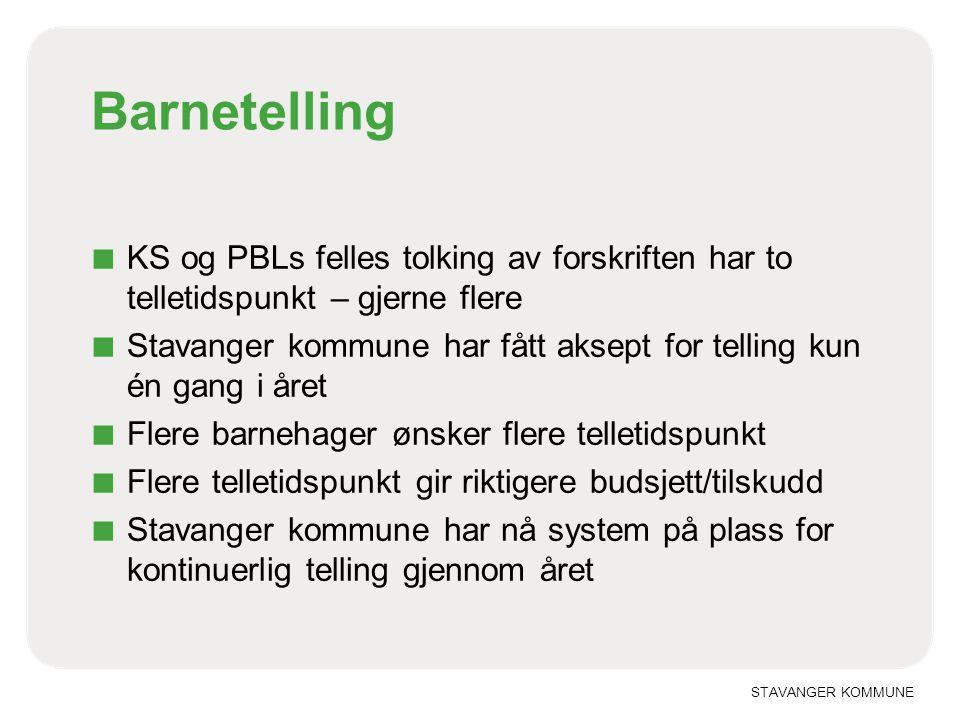 STAVANGER KOMMUNE Barnetelling ■ KS og PBLs felles tolking av forskriften har to telletidspunkt – gjerne flere ■ Stavanger kommune har fått aksept for