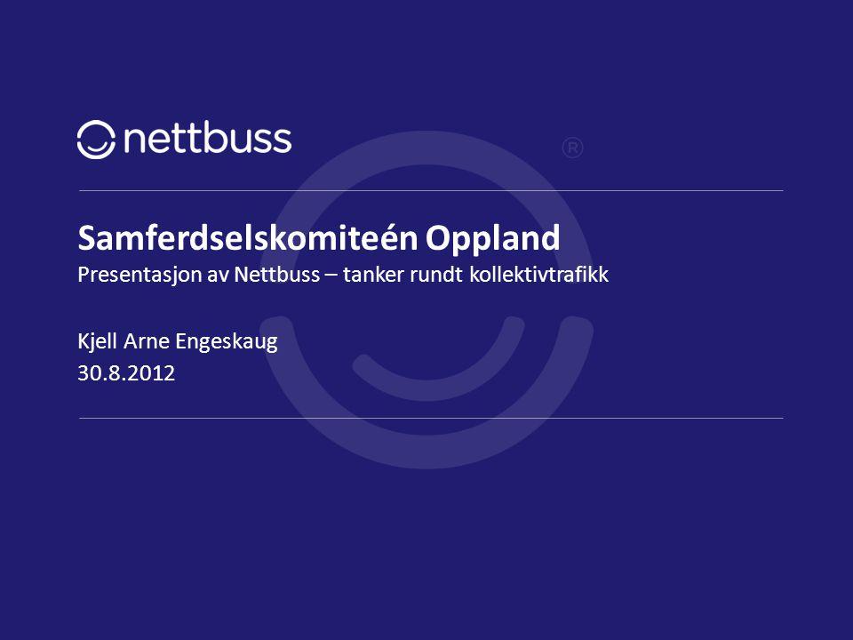 Samferdselskomiteén Oppland Presentasjon av Nettbuss – tanker rundt kollektivtrafikk 30.8.2012 Kjell Arne Engeskaug side 1