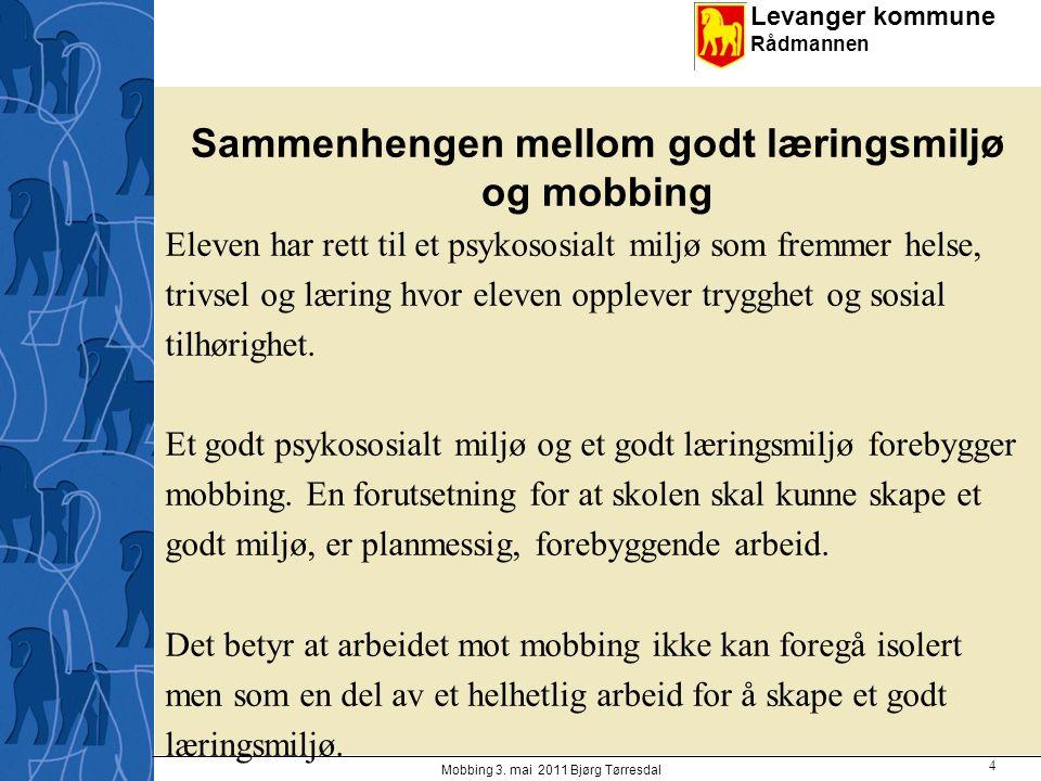Levanger kommune Rådmannen Sammenhengen mellom godt læringsmiljø og mobbing Eleven har rett til et psykososialt miljø som fremmer helse, trivsel og læ