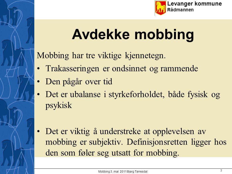 Levanger kommune Rådmannen Avdekke mobbing Mobbing har tre viktige kjennetegn. Trakasseringen er ondsinnet og rammende Den pågår over tid Det er ubala