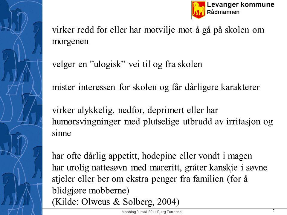 """Levanger kommune Rådmannen Mobbing 3. mai 2011 Bjørg Tørresdal 7 virker redd for eller har motvilje mot å gå på skolen om morgenen velger en """"ulogisk"""""""