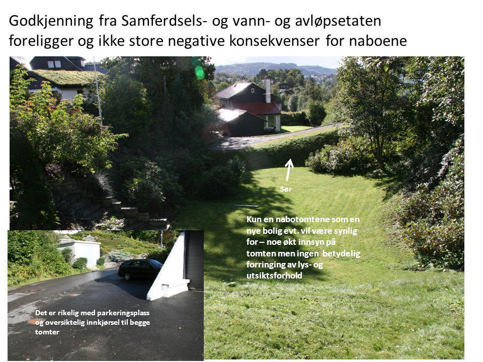 Godkjenning fra Samferdsels- og vann- og avløpsetaten foreligger og ikke store negative konsekvenser for naboene Kun en nabotomtene som en nye bolig e