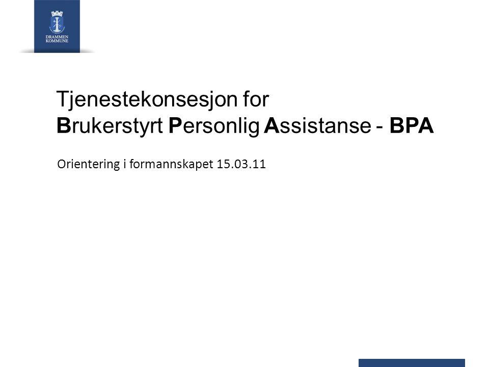 Tjenestekonsesjon for Brukerstyrt Personlig Assistanse - BPA Orientering i formannskapet 15.03.11