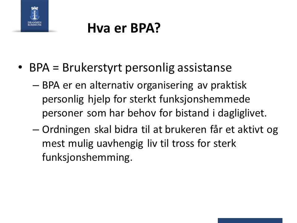 Hva er BPA? BPA = Brukerstyrt personlig assistanse – BPA er en alternativ organisering av praktisk personlig hjelp for sterkt funksjonshemmede persone