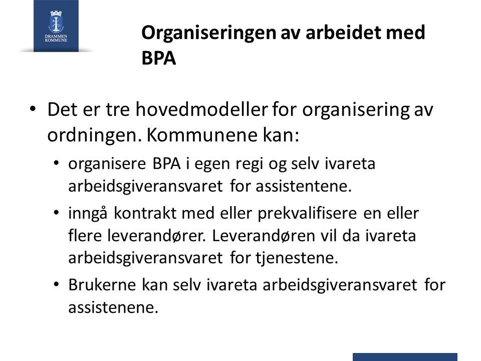Organiseringen av arbeidet med BPA Det er tre hovedmodeller for organisering av ordningen. Kommunene kan: organisere BPA i egen regi og selv ivareta a