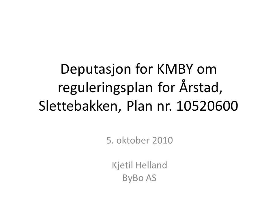 Deputasjon for KMBY om reguleringsplan for Årstad, Slettebakken, Plan nr. 10520600 5. oktober 2010 Kjetil Helland ByBo AS